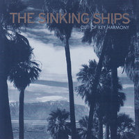 Out Of Key Harmony — The Sinking Ships, Sinking Ships, The