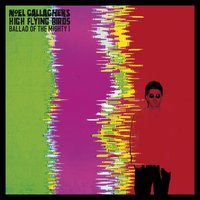Ballad Of The Mighty I — Noel Gallagher's High Flying Birds