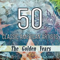 50 Classic American Artists: The Golden Years — сборник