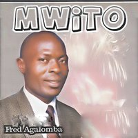 Mwito — Fred Agalomba