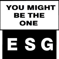 You Might Be the One — ESG