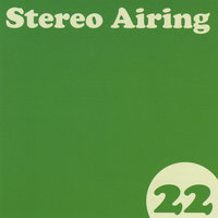 22 — Stereo Airing