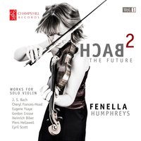 Bach 2 The Future, Vol. 1 — Иоганн Себастьян Бах, Eugène Ysaye, Cyril Scott, Генрих Игнац Франц фон Бибер, Gordon Crosse, Piers Hellawell, Cheryl Frances-Hoad, Fenella Humphreys