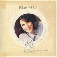 Hope No Matter What — Kim Hill
