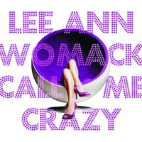 Call Me Crazy — Lee Ann Womack