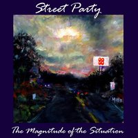 The Magnitude of the Situation — Street Party