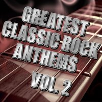 Greatest Classic Rock Anthems Vol. 2 — The Vintage Masters