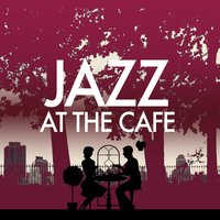 Jazz at the Cafe — Lounge Cafe Jazz
