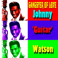 Gangster of Love — Johnny 'Guitar' Watson