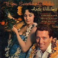 To You Sweetheart, Aloha — Andy Williams
