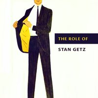 The Role of — Stan Getz
