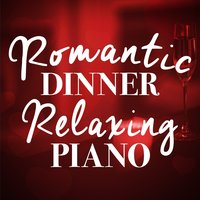 Romantic Dinner: Relaxing Piano — Romantic Dinner Party Music & Relaxing Piano, Musique romantique, Love Songs Piano Songs, Love Songs Piano Songs|Musique Romantique|Romantic Dinner Party Music With Relaxing Instrumental Piano