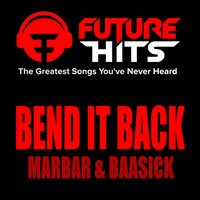 Bend It Back — MarBar, Baasick