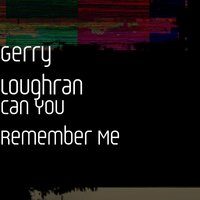 Can You Remember Me — Gerry Loughran