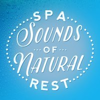 Spa Sounds of Natural Rest — The Healing Sounds of Nature, Relaxing Nature Sounds, Nature Sounds Spa Therapy, The Healing Sounds of Nature|Nature Sounds Spa Therapy|Relaxing Nature Sounds
