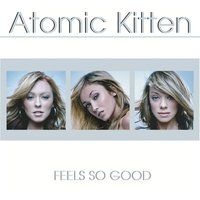 Feels So Good — Atomic Kitten