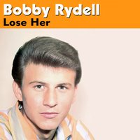 Lose Her — Bobby Rydell