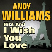 Hits and I Wish You Love — Andy Williams
