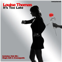 IT'S TOO LATE — Louise Thomas