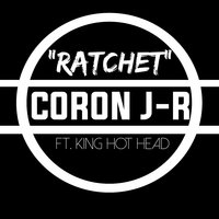 Ratchet — Coron J-R, King HotHead