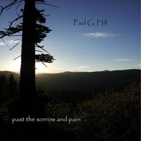 Past the Sorrow and Pain — Paul G. Hill