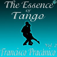 The Essence of Tango: Francisco Pracánico Vol. 2 — Francisco Pracanico