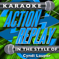 Karaoke Action Replay: In the Style of Cyndi Lauper — Karaoke Action Replay