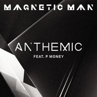 Anthemic — Magnetic Man feat. P Money, The Tributers