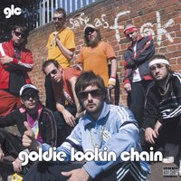 Safe As Fuck — Goldie Lookin Chain