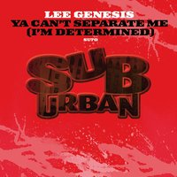 Ya Can't Separate Me [I'm Determined] — Lee Genesis