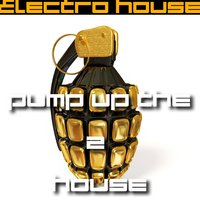 Pump Up the House 2 - Electro House — сборник