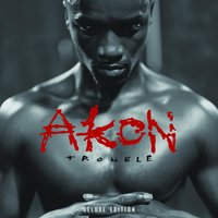 Trouble Deluxe Edition — Akon