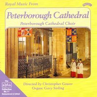 Alpha Collection Vol 11: Royal Music from Peterborough Cathedral — Peterborough Cathedral Choir|Christopher Gower|Gary Sieling
