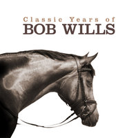 The Classic Years of Bob Wills — Bob Wills
