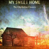 My Sweet Home — The Charleston Chasers