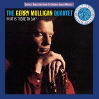 What Is There To Say? — Gerry Mulligan