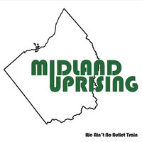We Ain't No Bullet Train — Midland Uprising