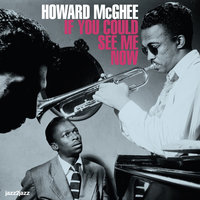 If You Could See Me Now — Howard McGhee
