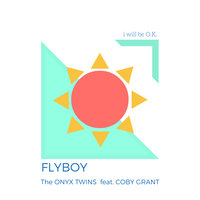I Will Be OK — Coby Grant, Flyboy, The Onyx Twins
