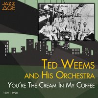 You're the Cream in My Coffee — Ted Weems