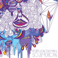 So American — Portugal. The Man