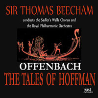 Offenbach: The Tales Of Hoffman — Жак Оффенбах, Royal Philharmonic Orchestra, Sir Thomas Beecham, The Sadler's Wells Chorus