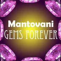 Gems Forever — Mantovani & His Orchestra