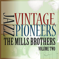Vintage Jazz Pioneers - The Mills Brothers, Vol. 2 — The Mills Brothers
