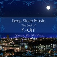 Deep Sleep Music - The Best of K-On!: Relaxing Music Box Covers — Relax α Wave