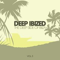 Deep IBIZED - The Deep Side Of Ibiza, Vol. 3 — сборник
