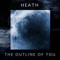 The Outline of You — Heath