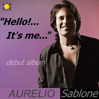Hello... It's Me... — Aurelio Sablone