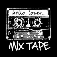 Mix Tape — Hello Lover
