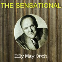 The Sensational Billy May Orchesta — Billy May Orch